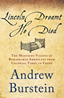 Lincoln Dreamt He Died: The Midnight Visions of Remarkable Americans from Colonial Times to Freud
