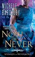 Now or Never (Wizards of Nevermore #2)