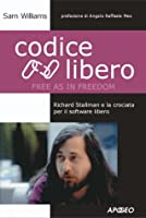 Codice libero (Free as in Freedom): Richard Stallman e la crociata per il software libero