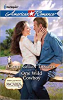 One Wild Cowboy (Harlequin American Romance #1350) (Texas Legacies: The McCabes #3)