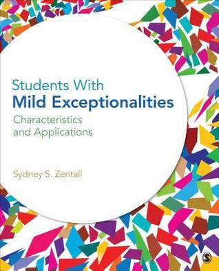 Students with Mild Exceptionalities: Characteristics and Applications  by  Sidney S. Zentall