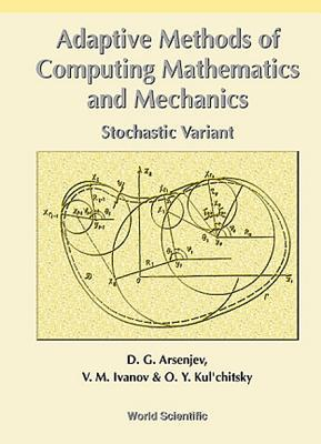 Adaptive Methods of Calculus Mathematics and Mechanics: Stochastic Variant  by  D. G. Arsenev