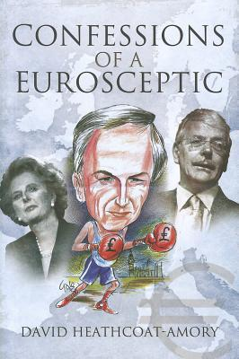 Confessions of a Eurosceptic  by  David Heathcoat-Amory