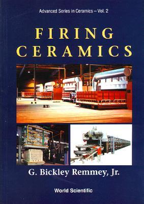Firing Ceramics  by  G. Bickley Remmey, Jr.