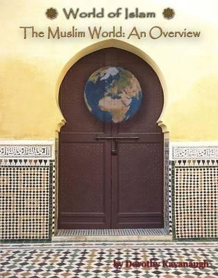 The Muslim World: An Overview  by  Dorothy Kavanaugh