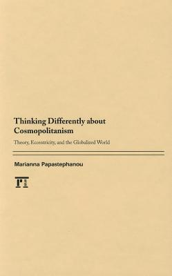 Thinking Differently about Cosmopolitanism: Theory, Eccentricity, and the Globalized World Marianna Papastephanou