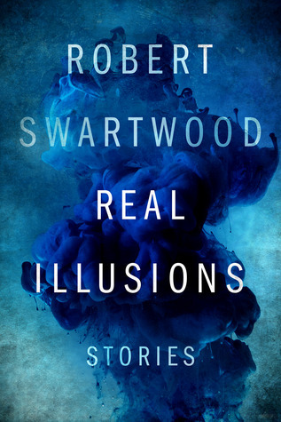 Real Illusions: Stories  by  Robert Swartwood