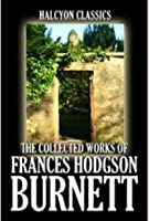 The Collected Works of Frances Hodgson Burnett