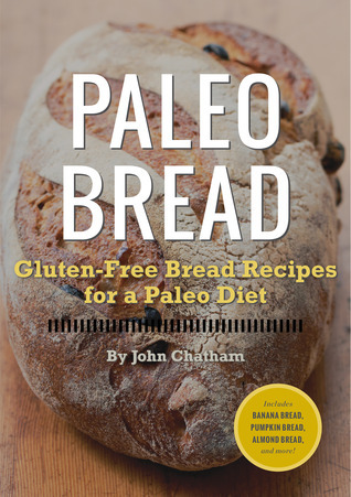 Paleo Bread: Gluten-Free Bread Recipes for a Paleo Diet  by  John Chatham
