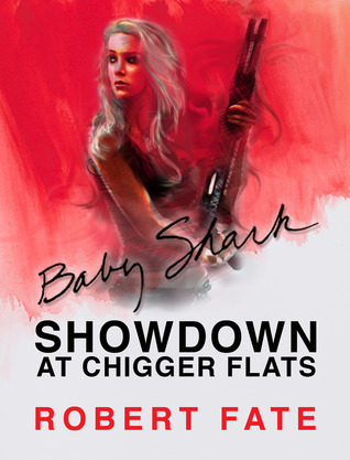 Baby Sharks Showdown at Chigger Flats (Baby Shark, #5)  by  Robert Fate