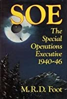 Soe: An Outline History Of The Special Operations Executive 1940 46