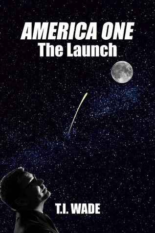 The Launch (America One, #2)  by  T.I. Wade