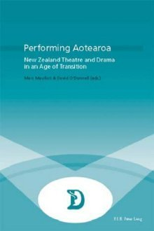 Performing Aotearoa: New Zealand Theatre and Drama in an Age of Transition Marc Maufort