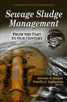 Sewage Sludge Management: From the Past to Our Century  by  Antonis A. Zorpas