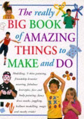 The Really Big Book of Amazing Things to Make and Do  by  Lorenz Books