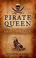 Pirate Queen: The Life of Grace O'Malley, 1530-1603