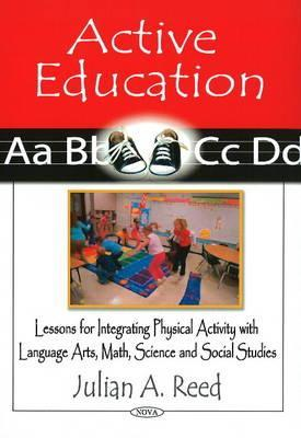 Active Education: Lessons for Integrating Physical Activity with Language Arts, Math, Science and Social Studies Julian A. Reed
