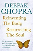 Reinventing the Body, Resurrecting the Soul: How to Create a New Self