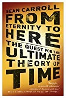 From Eternity To Here: The Quest For The Ultimate Theory Of Time. Sean Carroll