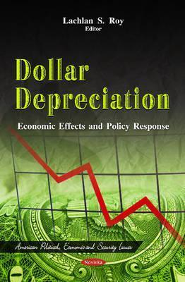Dollar Depreciation: Economic Effects and Policy Response  by  Lachlan S. Roy