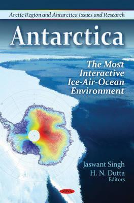 Antarctica: The Most Interactive Ice-Air-Ocean Environment  by  Jaswant Singh