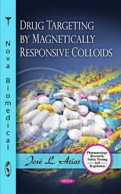 Drug Targeting Magnetically Responsive Colloids by Jose L. Arias