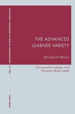 The Advanced Learner Variety: The Case of French  by  Emmanuelle Labeau