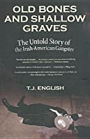Old Bones and Shallow Graves: The Untold Story of the Irish-American Gangster