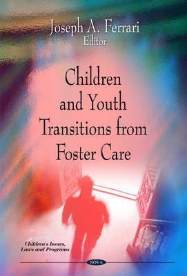 Children and Youth Transitions from Foster Care  by  Joseph A. Ferrari