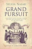 Grand Pursuit: Great 20th Century Economic Thinkers And What They Discovered About The Way The World Works
