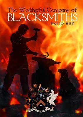 The Worshipful Company of Blacksmiths  by  David Hey