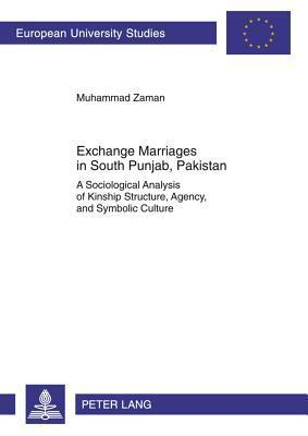 Exchange Marriages in South Punjab, Pakistan: A Sociological Analysis of Kinship Structure, Agency, and Symbolic Culture Muhammad Zaman