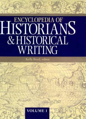 Encyclopedia Of Historians And Historical Writing  by  Kelly Boyd
