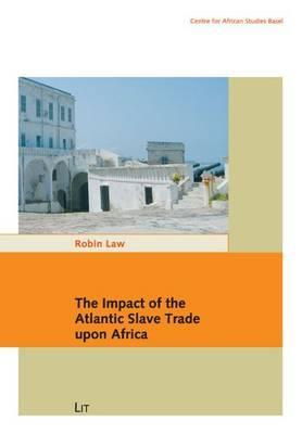 The Impact of the Atlantic Slave Trade Upon Africa Robin Law