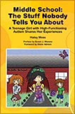 Middle School - The Stuff Nobody Tells You About: A Teenage Girl with ASD Shares Her Experiences  by  Haley Moss