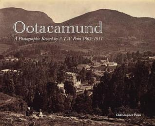 Ootacamund: A Photographic Record  by  A. T. W. Penn: 1865-1911 by Christopher Penn
