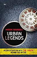 Urban Legends: Uncovered: An Investigation Into the Truth Behind the Myths