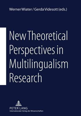 New Theoretical Perspectives in Multilingualism Research  by  Werner Wiater
