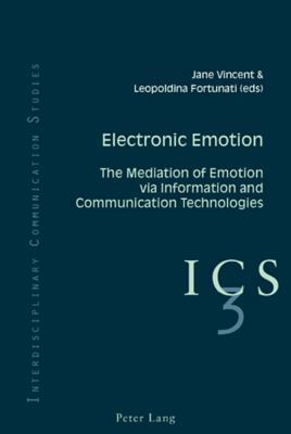 Electronic Emotion: The Mediation of Emotion Via Information and Communication Technologies  by  Jane Vincent