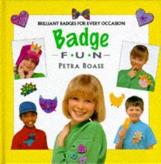 Badge Fun: Fantastic Badges for Every Occasion  by  Petra Boase