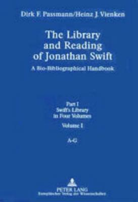The Library And Reading Of Jonathan Swift: A Bio Bibliographical Handbook  by  Dirk Friedrich Passmann