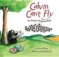 Calvin Can't Fly: The Story of a Bookworm Birdie. by Jennifer Berne