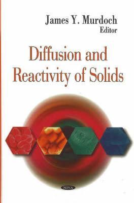 Diffusion And Reactivity Of Solids  by  James Y. Murdoch