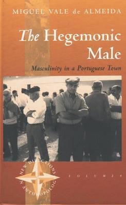 The Hegemonic Male: Masculinity in a Portuguese Town  by  Miguel Vale de Almeida