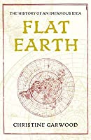 Flat Earth: The History of an Infamous Idea