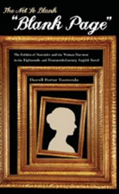 The Not So Blank Blank Page: The Politics of Narrative and the Woman Narrator in the Eighteenth- And Nineteenth-Century English Novel Thorell Porter Tsomondo