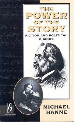 The Power Of The Story: Fiction And Political Change Michael Hanne