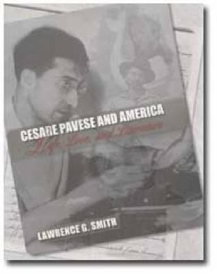Cesare Pavese and America: Life, Love, and Literature  by  Lawrence G. Smith