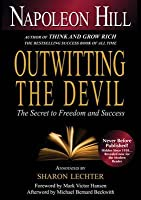 Outwitting the Devil: The Secret to Freedom and Success. Napoleon Hill