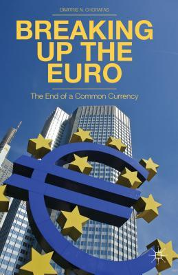 Breaking Up the Euro: The End of a Common Currency Dimitris N. Chorafas